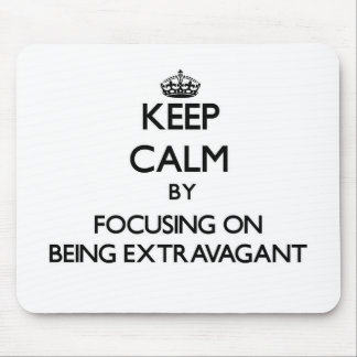 Keep Calm by focusing on BEING EXTRAVAGANT Mouse Pad