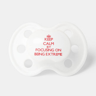 Keep Calm by focusing on BEING EXTREME Pacifiers