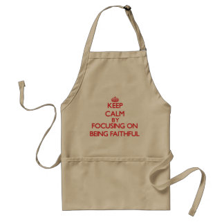 Keep Calm by focusing on Being Faithful Aprons