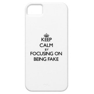 Keep Calm by focusing on Being Fake iPhone 5 Cases