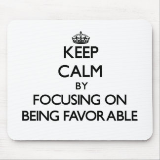 Keep Calm by focusing on Being Favorable Mouse Pad