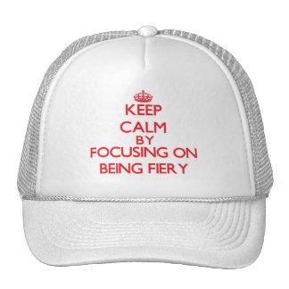 Keep Calm by focusing on Being Fiery Trucker Hat