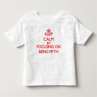 Keep Calm by focusing on Being Fifth Shirt