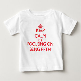 Keep Calm by focusing on Being Fifth Tshirts