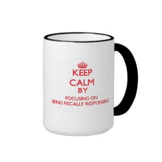 Keep Calm by focusing on Being Fiscally Responsibl Mug