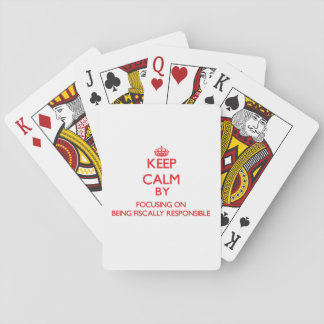 Keep Calm by focusing on Being Fiscally Responsibl Deck Of Cards