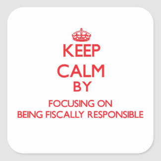 Keep Calm by focusing on Being Fiscally Responsibl Sticker