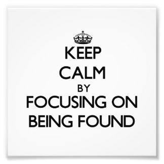 Keep Calm by focusing on Being Found Photograph