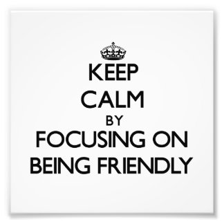 Keep Calm by focusing on Being Friendly Photograph