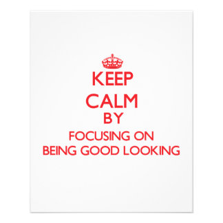Keep Calm by focusing on Being Good Looking Full Color Flyer