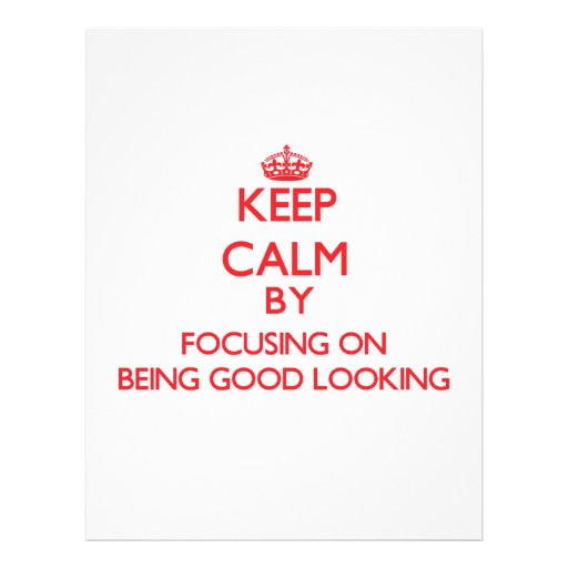 Keep Calm by focusing on Being Good Looking Flyer