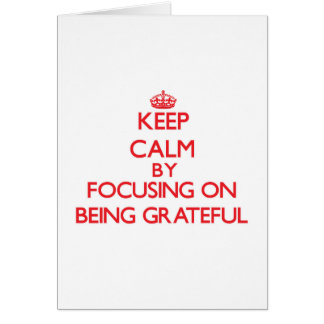 Keep Calm by focusing on Being Grateful Greeting Card