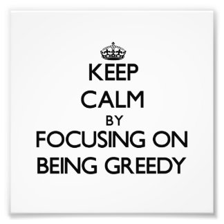 Keep Calm by focusing on Being Greedy Photo