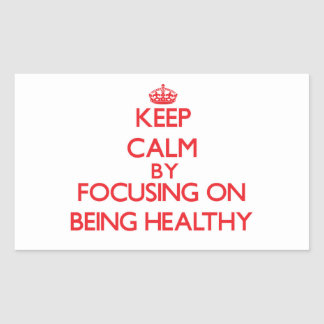 Keep Calm by focusing on Being Healthy Rectangular Stickers