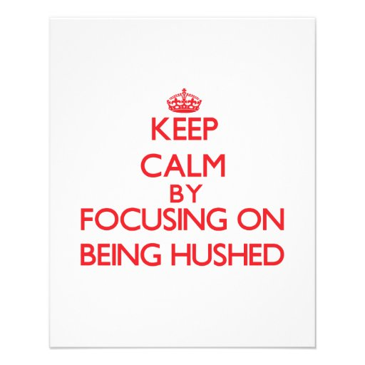 Keep Calm by focusing on Being Hushed Personalized Flyer