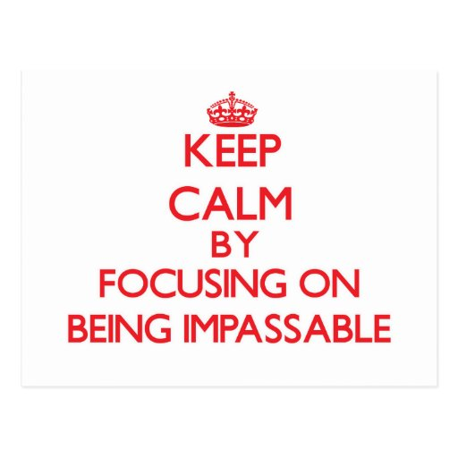 Keep Calm by focusing on Being Impassable Post Cards