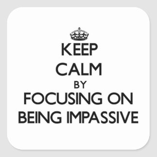 Keep Calm by focusing on Being Impassive Stickers