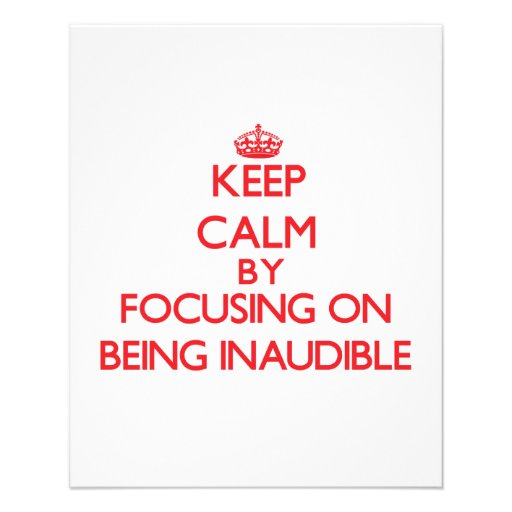 Keep Calm by focusing on Being Inaudible Flyer