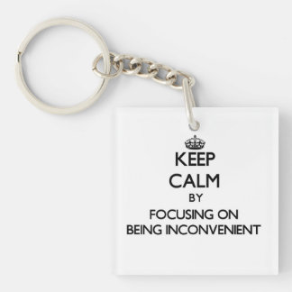 Keep Calm by focusing on Being Inconvenient Square Acrylic Keychain