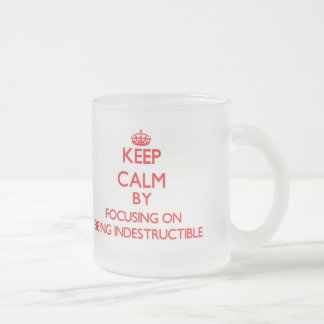 Keep Calm by focusing on Being Indestructible Frosted Glass Mug
