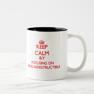 Keep Calm by focusing on Being Indestructible Two-Tone Mug