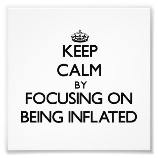 Keep Calm by focusing on Being Inflated Photo Print
