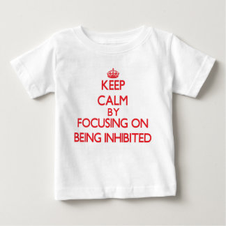 Keep Calm by focusing on Being Inhibited Tshirt
