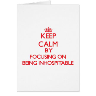 Keep Calm by focusing on Being Inhospitable Greeting Card