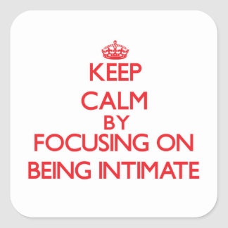 Keep Calm by focusing on Being Intimate Stickers