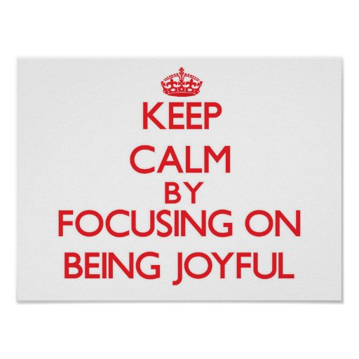 Keep Calm by focusing on Being Joyful Print