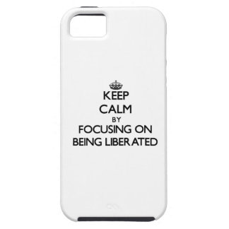 Keep Calm by focusing on Being Liberated iPhone 5 Case