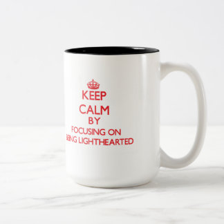 Keep Calm by focusing on Being Lighthearted Two-Tone Mug