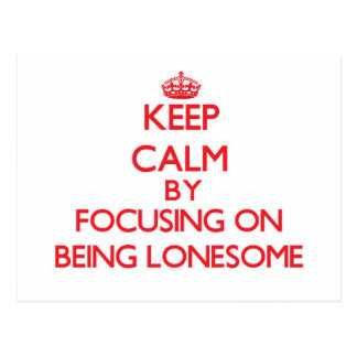 Keep Calm by focusing on Being Lonesome Post Card