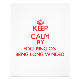 Keep Calm by focusing on Being Long Winded Custom Flyer