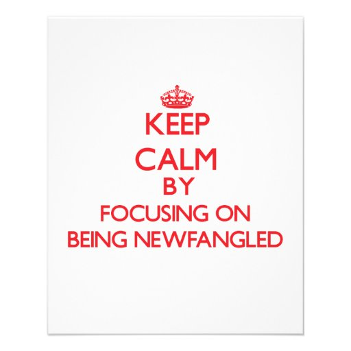 Keep Calm by focusing on Being Newfangled Flyers