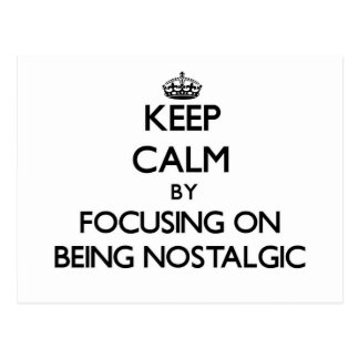 Keep Calm by focusing on Being Nostalgic Post Card