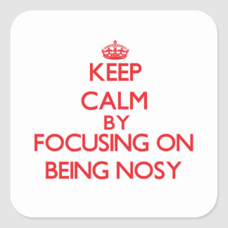 Keep Calm by focusing on Being Nosy Sticker