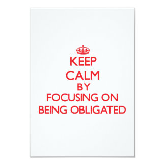 "Keep Calm by focusing on Being Obligated 3.5"" X 5"" Invitation Card"