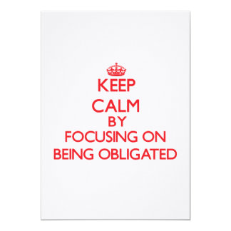 Keep Calm by focusing on Being Obligated Custom Invite
