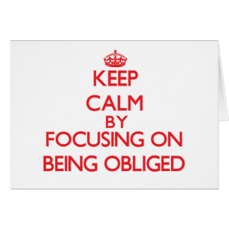 Keep Calm by focusing on Being Obliged Greeting Cards