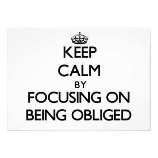 Keep Calm by focusing on Being Obliged Custom Announcement