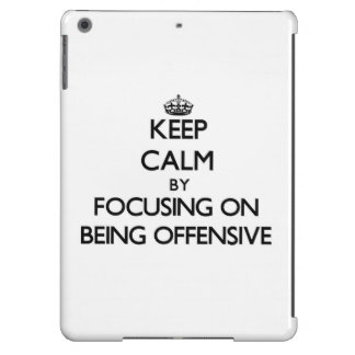 Keep Calm by focusing on Being Offensive iPad Air Cases