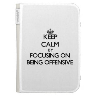 Keep Calm by focusing on Being Offensive Kindle Covers