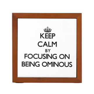 Keep Calm by focusing on Being Ominous Pencil/Pen Holder