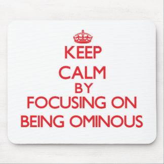 Keep Calm by focusing on Being Ominous Mousepad