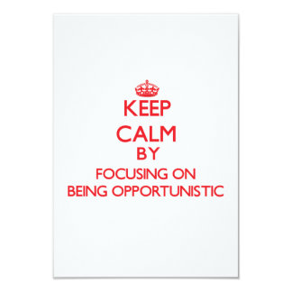 Keep Calm by focusing on Being Opportunistic 9 Cm X 13 Cm Invitation Card