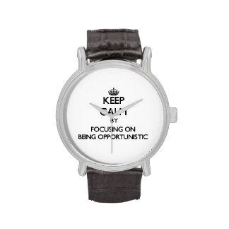 Keep Calm by focusing on Being Opportunistic Wristwatch