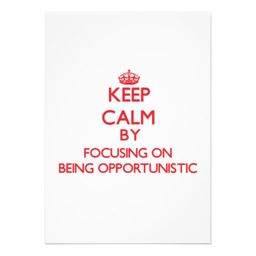 Keep Calm by focusing on Being Opportunistic Custom Invitation