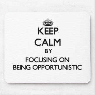 Keep Calm by focusing on Being Opportunistic Mouse Pad