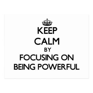 Keep Calm by focusing on Being Powerful Post Card
